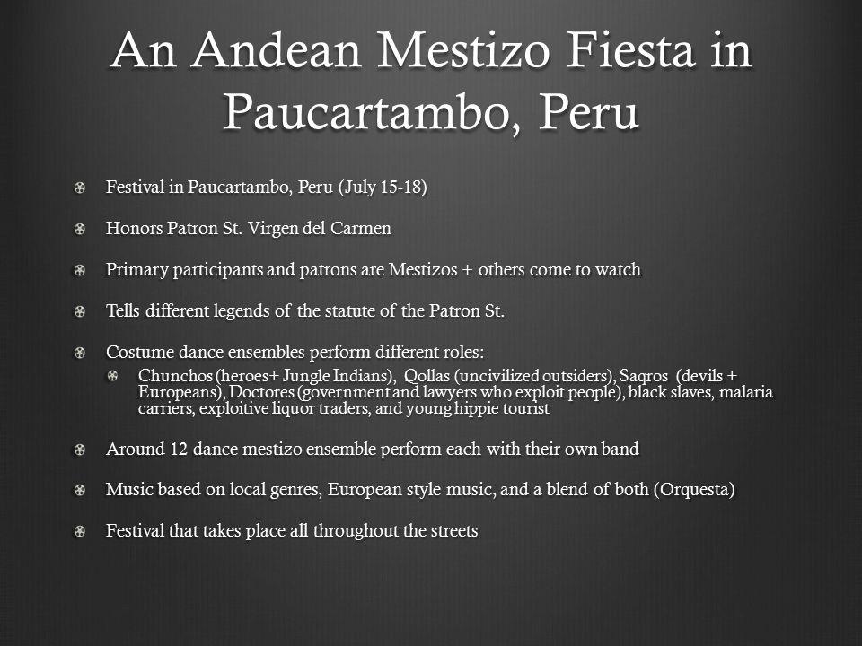 An Andean Mestizo Fiesta in Paucartambo, Peru Festival in Paucartambo, Peru (July 15-18) Honors Patron St. Virgen del Carmen Primary participants and