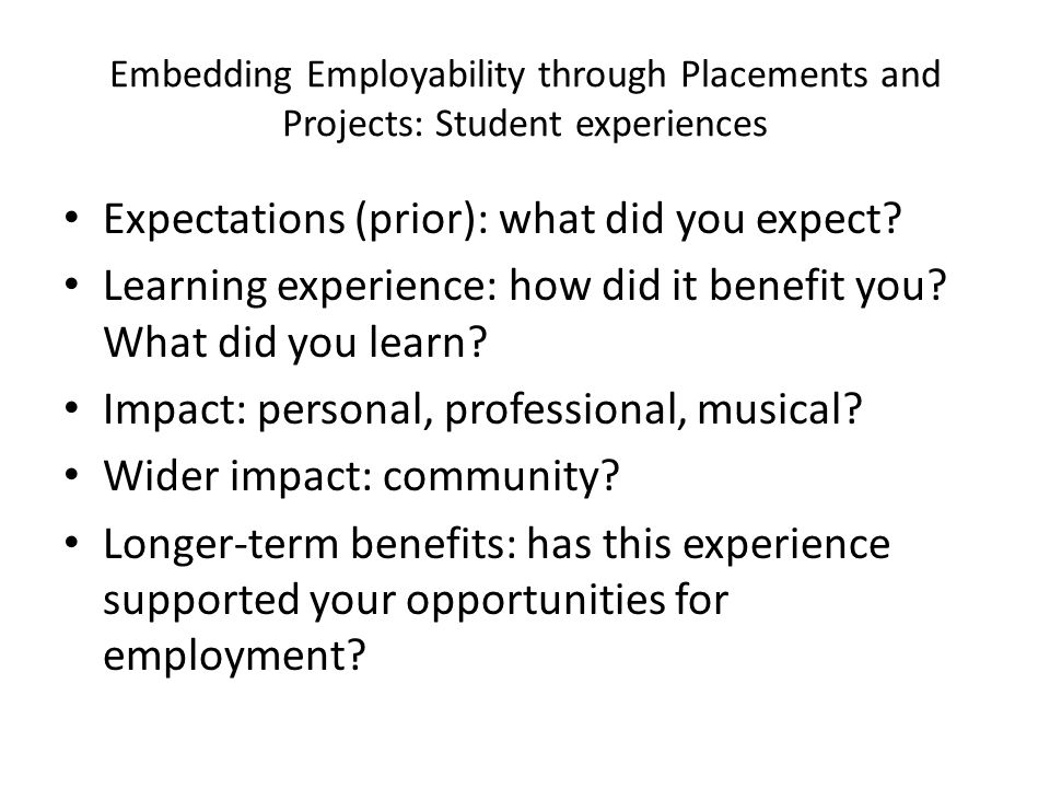 Embedding Employability through Placements and Projects: Student experiences Expectations (prior): what did you expect.