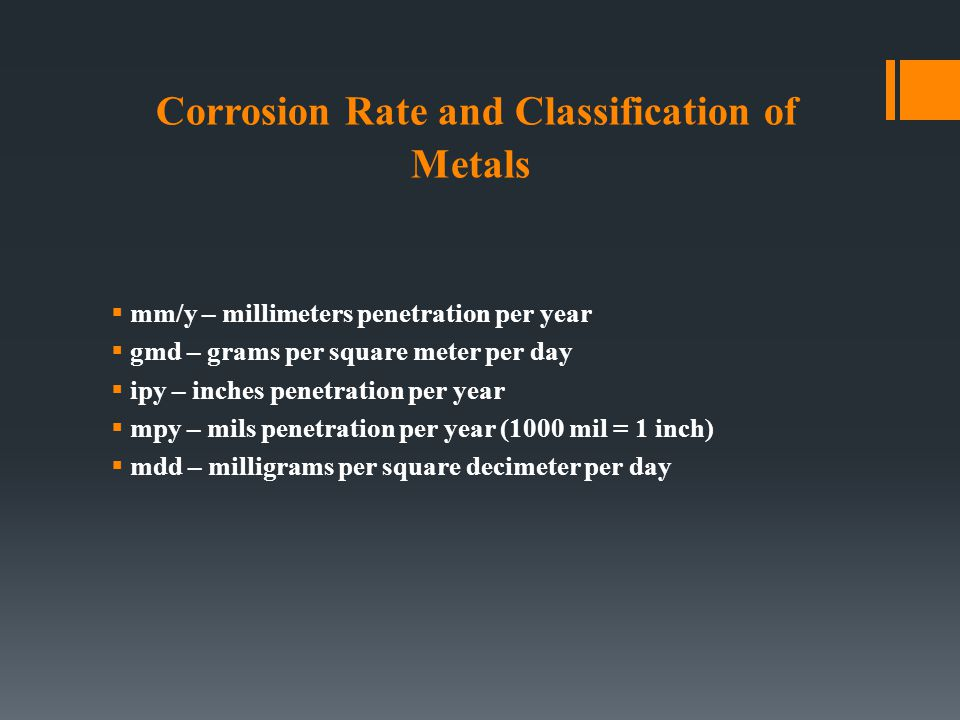 Corrosion Rate and Classification of Metals  mm/y – millimeters penetration per year  gmd – grams per square meter per day  ipy – inches penetratio