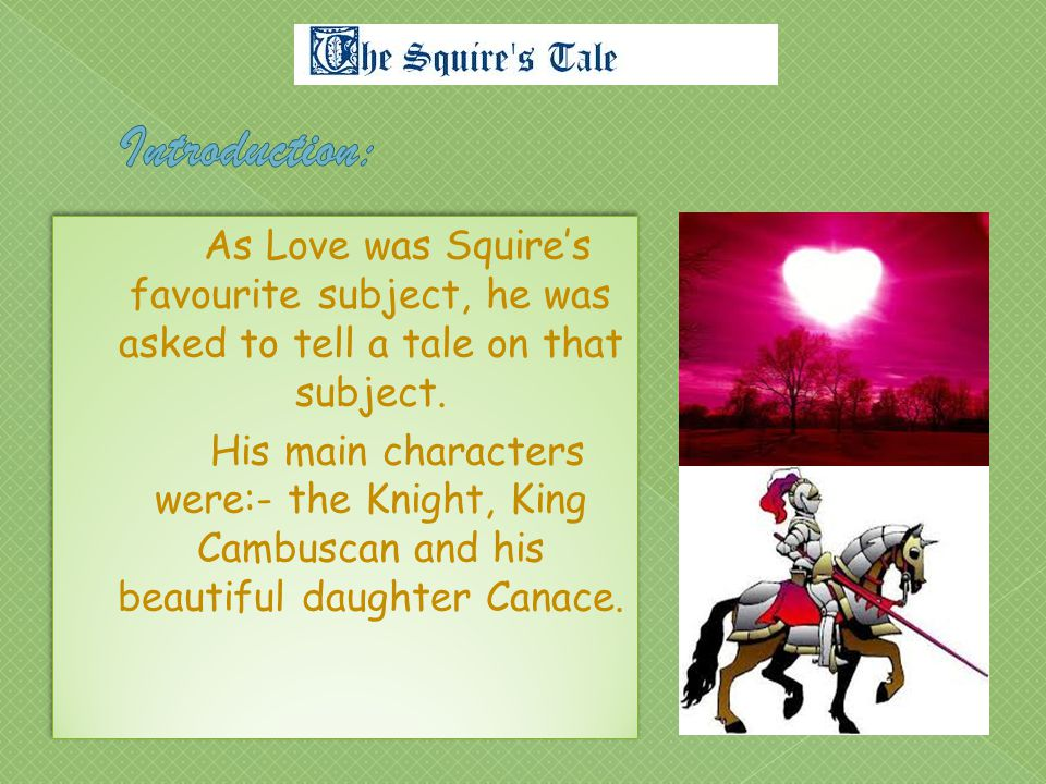  The Squire was 20 years old son of knight  He was a young, handsome, and curly haired guy  He loved to dance and had great passion for music