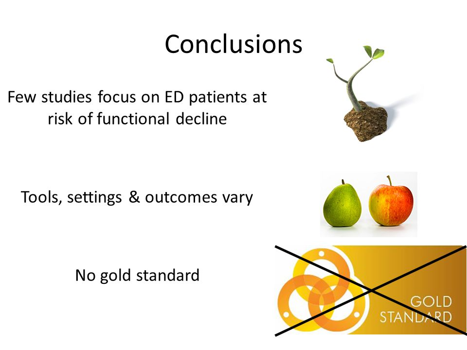 Conclusions Few studies focus on ED patients at risk of functional decline Tools, settings & outcomes vary No gold standard
