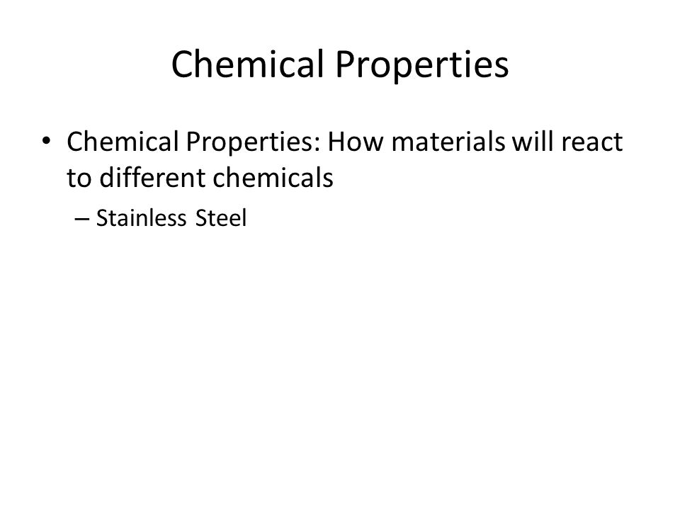 Chemical Properties Chemical Properties: How materials will react to different chemicals – Stainless Steel