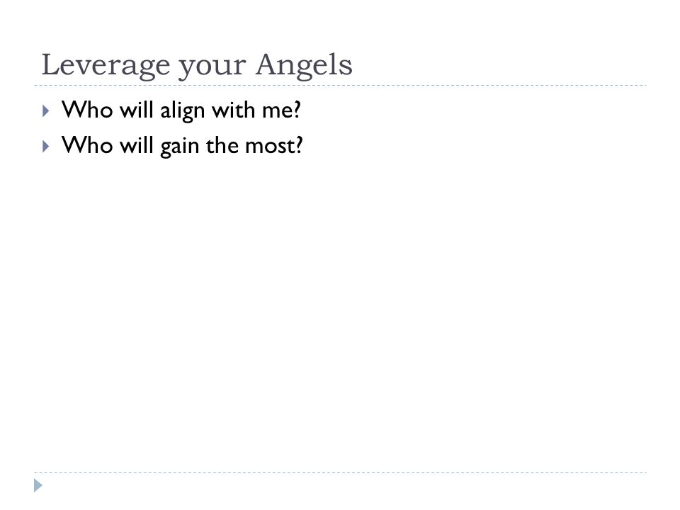 Leverage your Angels  Who will align with me?  Who will gain the most?
