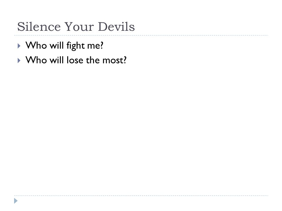 Silence Your Devils  Who will fight me?  Who will lose the most?