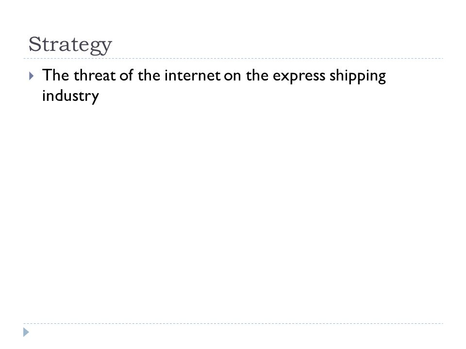 Strategy  The threat of the internet on the express shipping industry