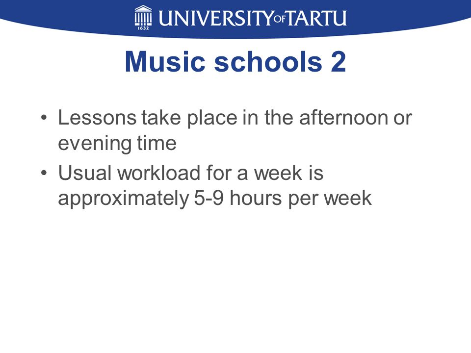 Music schools 2 Lessons take place in the afternoon or evening time Usual workload for a week is approximately 5-9 hours per week