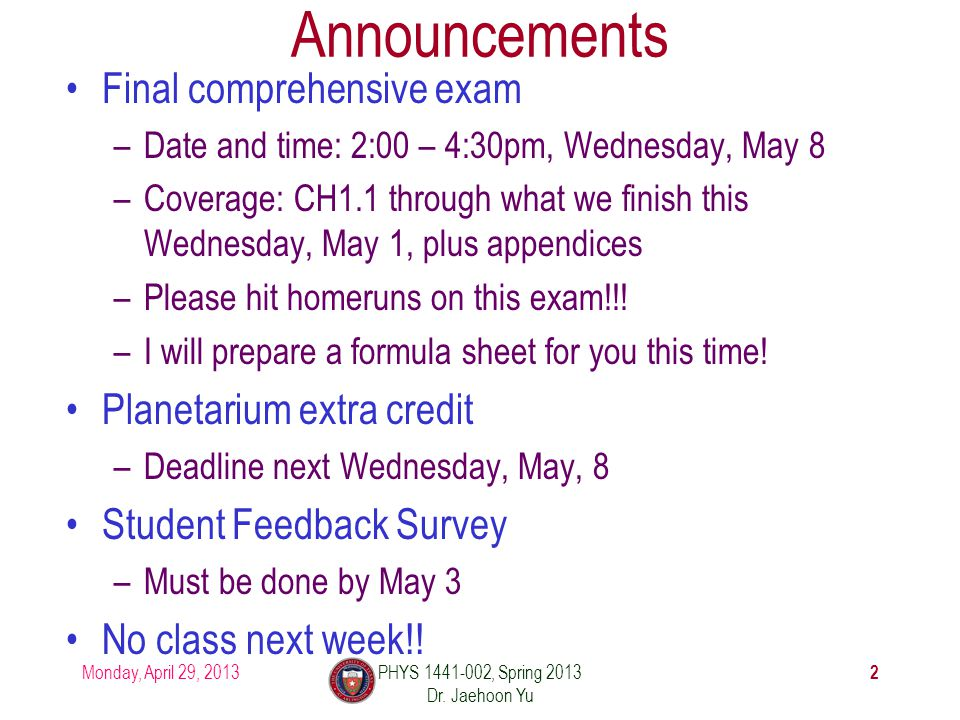 Announcements Final comprehensive exam –Date and time: 2:00 – 4:30pm, Wednesday, May 8 –Coverage: CH1.1 through what we finish this Wednesday, May 1,