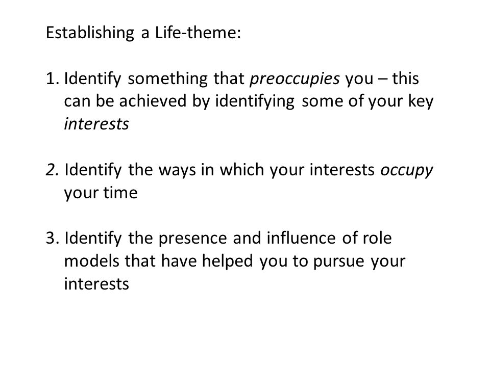 Establishing a Life-theme: 1.Identify something that preoccupies you – this can be achieved by identifying some of your key interests 2.