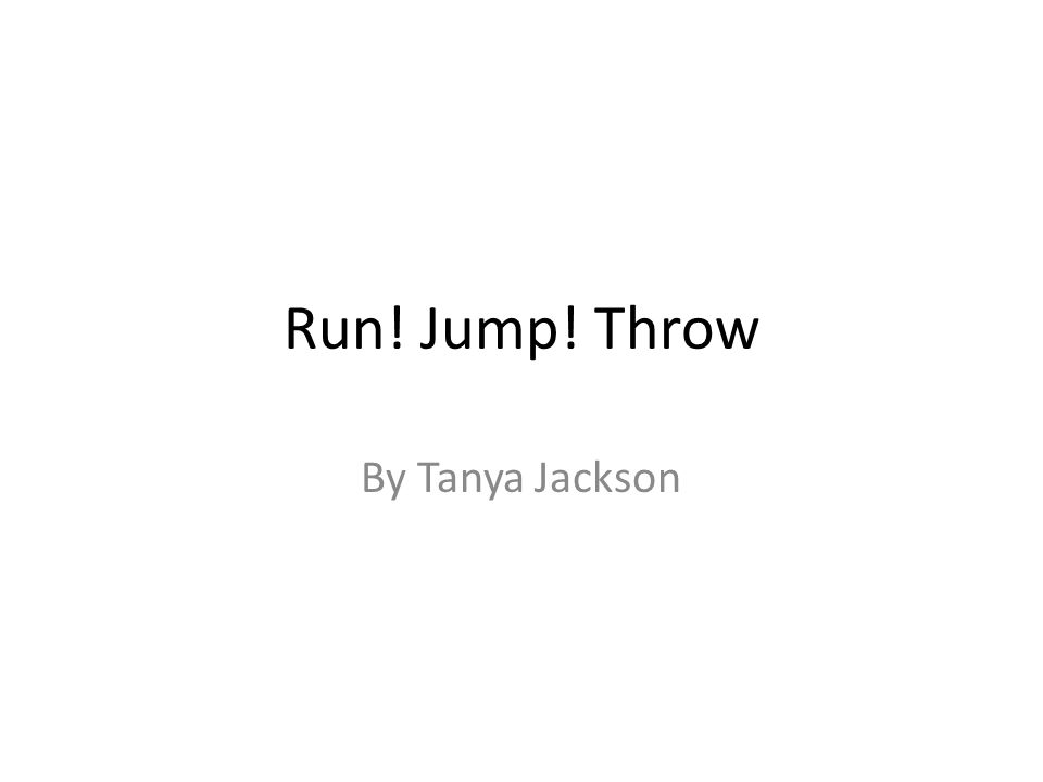 Run! Jump! Throw By Tanya Jackson