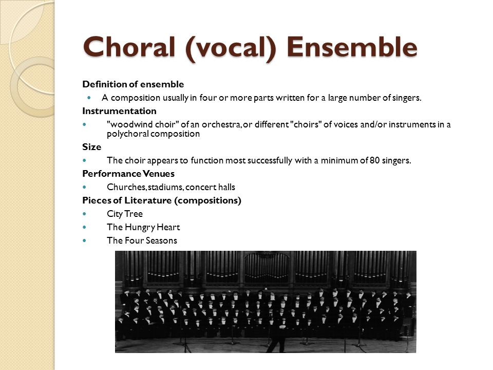 Choral (vocal) Ensemble Definition of ensemble A composition usually in four or more parts written for a large number of singers.