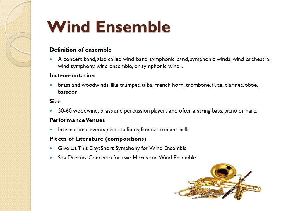 Wind Ensemble Definition of ensemble A concert band, also called wind band, symphonic band, symphonic winds, wind orchestra, wind symphony, wind ensemble, or symphonic wind...
