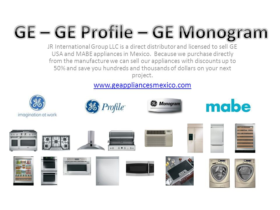 JR International Group LLC is a direct distributor and licensed to sell GE USA and MABE appliances in Mexico. Because we purchase directly from the ma