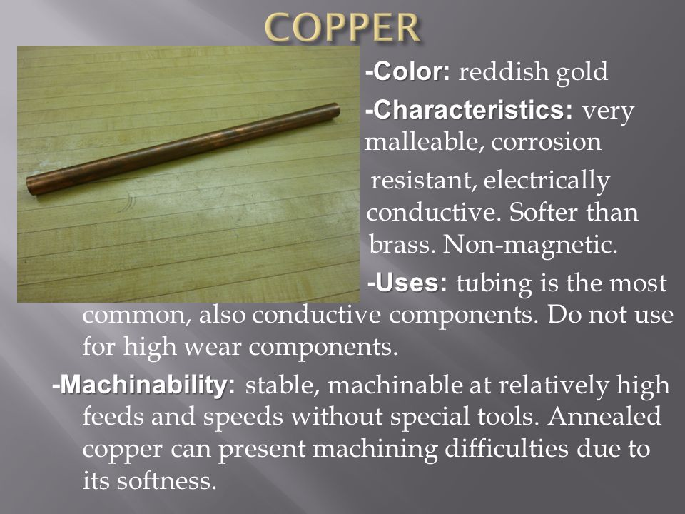 Color -Color: reddish gold Characteristics -Characteristics: very malleable, corrosion resistant, electrically conductive.