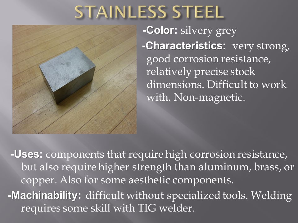 Color -Color: silvery grey Characteristics -Characteristics: very strong, good corrosion resistance, relatively precise stock dimensions.