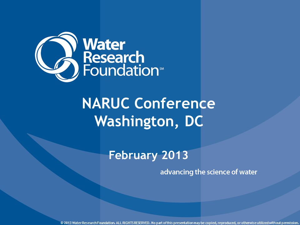 © 2013 Water Research Foundation. ALL RIGHTS RESERVED. © 2013 Water Research Foundation. ALL RIGHTS RESERVED. No part of this presentation may be copi