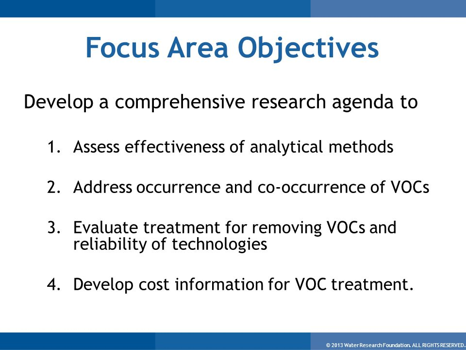 © 2013 Water Research Foundation. ALL RIGHTS RESERVED. Focus Area Objectives Develop a comprehensive research agenda to 1.Assess effectiveness of anal