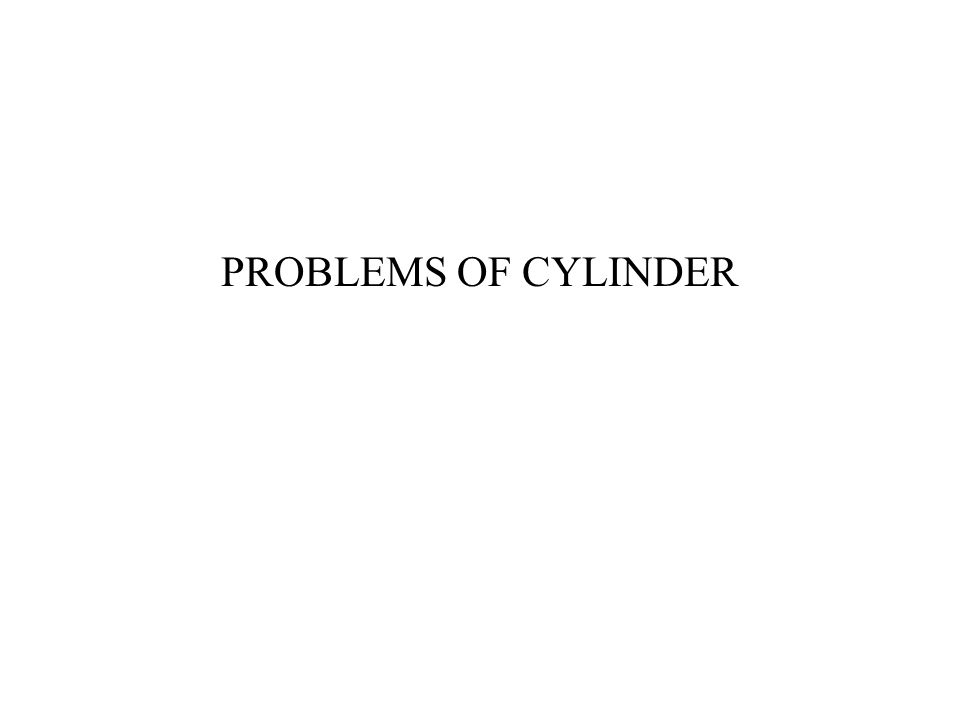 PROBLEMS OF CYLINDER