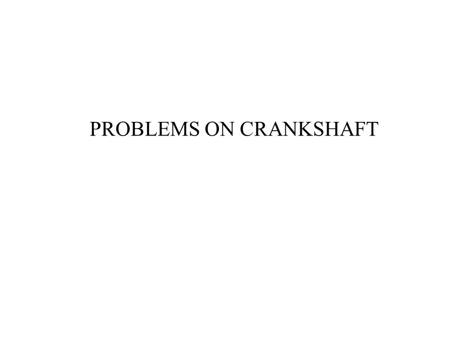 PROBLEMS ON CRANKSHAFT