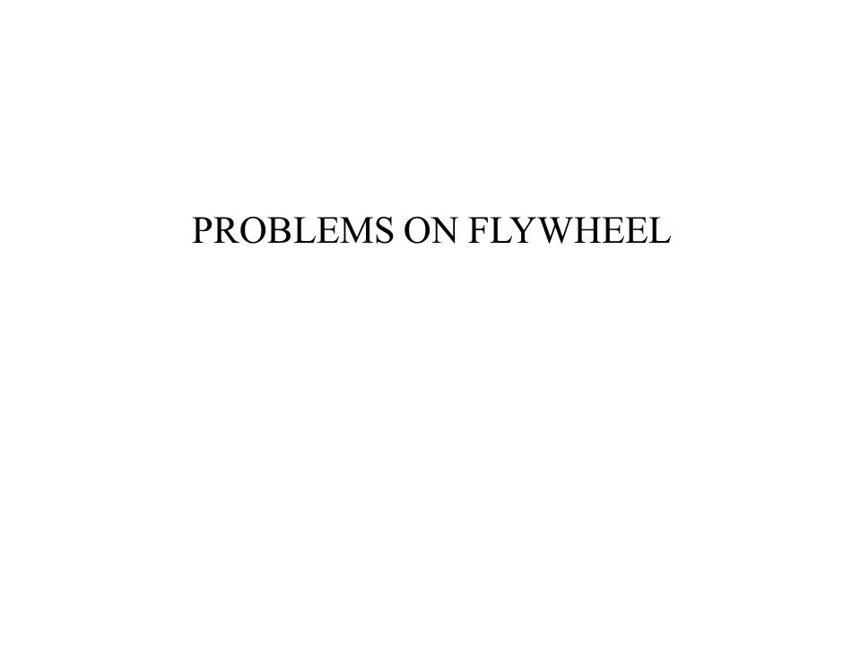 PROBLEMS ON FLYWHEEL