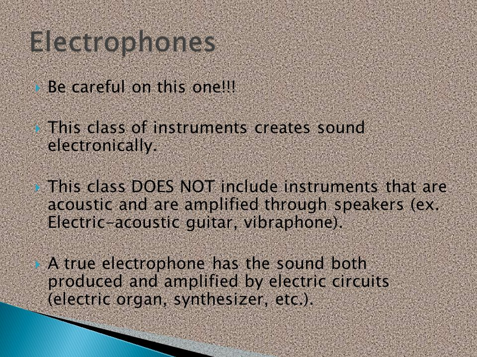  Be careful on this one!!!  This class of instruments creates sound electronically.  This class DOES NOT include instruments that are acoustic and