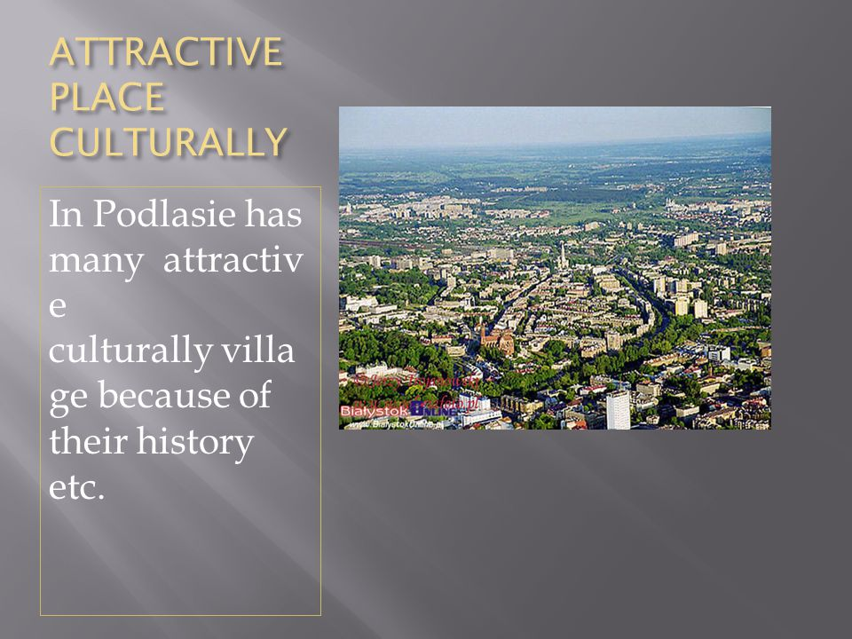 ATTRACTIVE PLACE CULTURALLY In Podlasie has many attractiv e culturally villa ge because of their history etc.