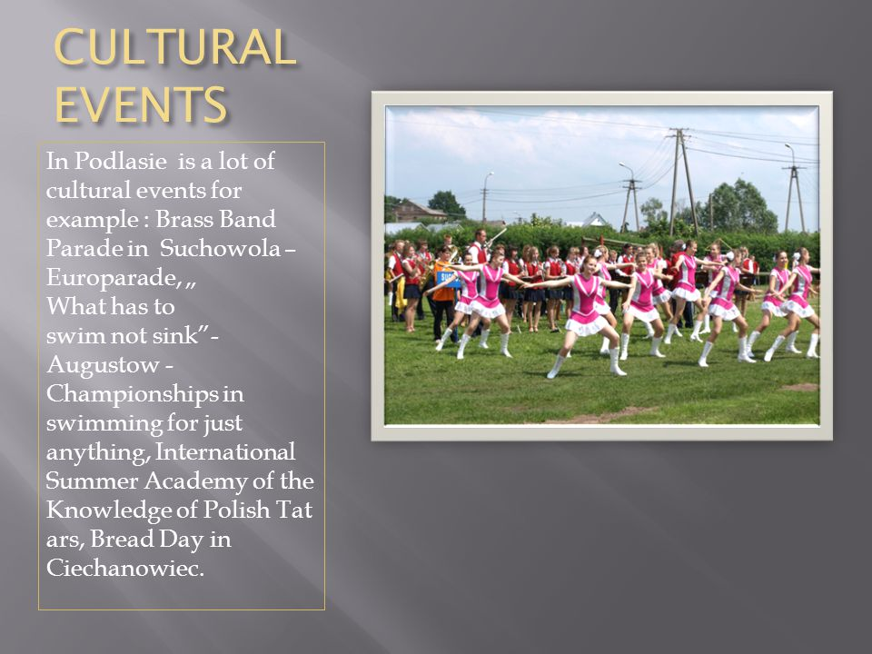 """CULTURAL EVENTS In Podlasie is a lot of cultural events for example : Brass Band Parade in Suchowola – Europarade, """" What has to swim not sink""""- Augus"""