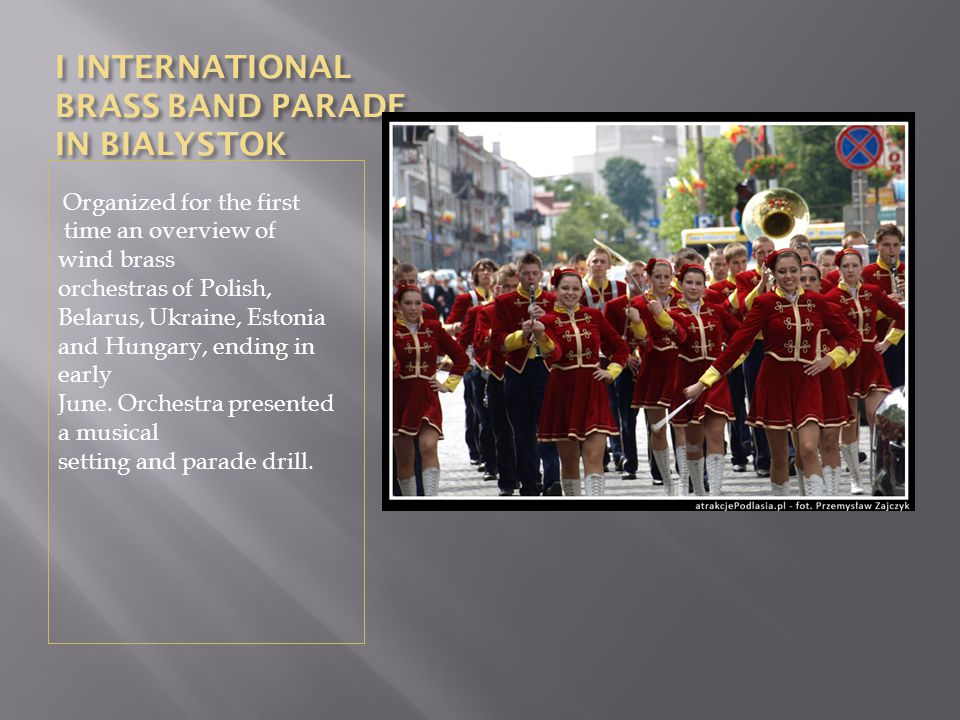 I INTERNATIONAL BRASS BAND PARADE IN BIALYSTOK Organized for the first time an overview of wind brass orchestras of Polish, Belarus, Ukraine, Estonia