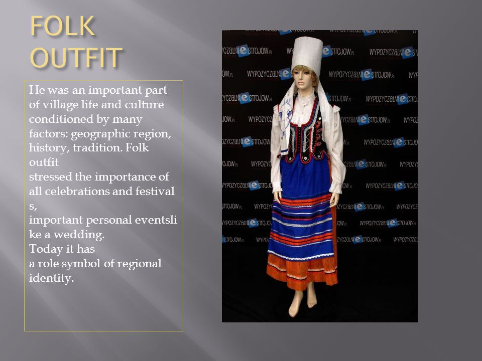FOLK OUTFIT He was an important part of village life and culture conditioned by many factors: geographic region, history, tradition. Folk outfit stres