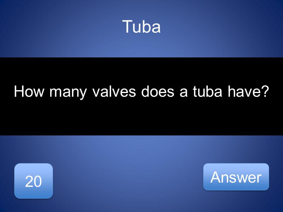 Tuba 20 Answer How many valves does a tuba have