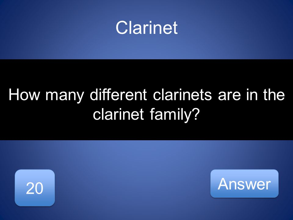 Clarinet 20 Answer How many different clarinets are in the clarinet family