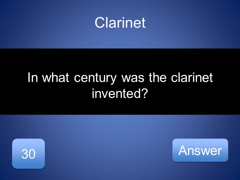 Clarinet 30 Answer In what century was the clarinet invented