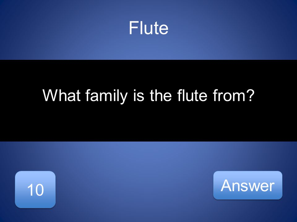 Flute 10 Answer What family is the flute from