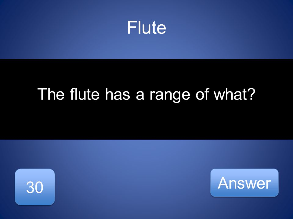 Flute 30 Answer The flute has a range of what