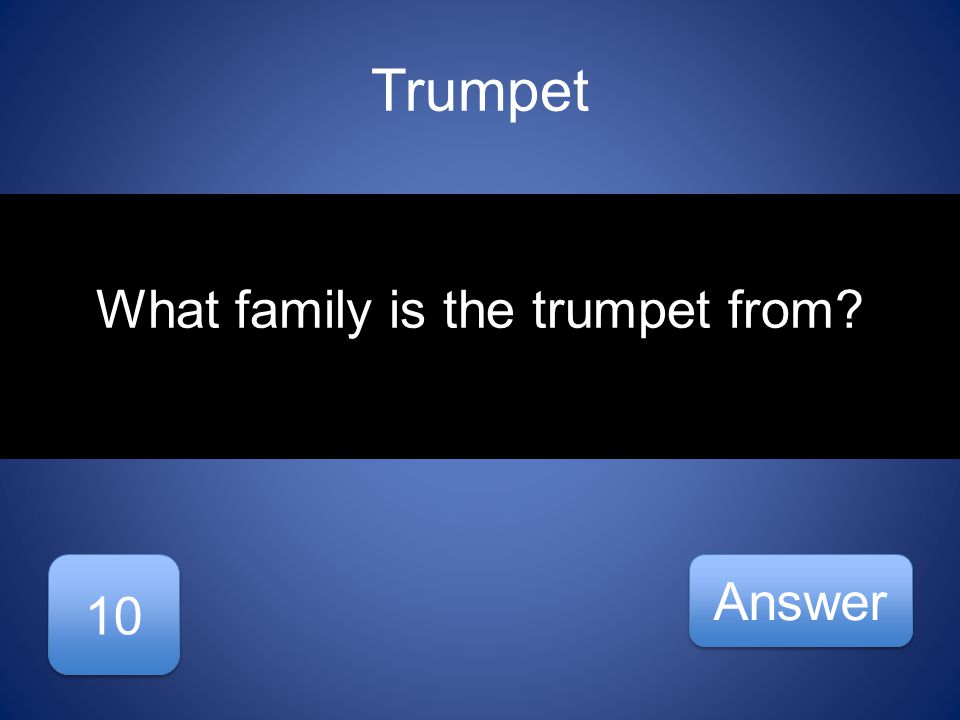 Trumpet What family is the trumpet from 10 Answer