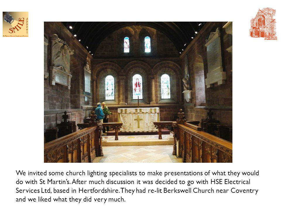 We invited some church lighting specialists to make presentations of what they would do with St Martin's.