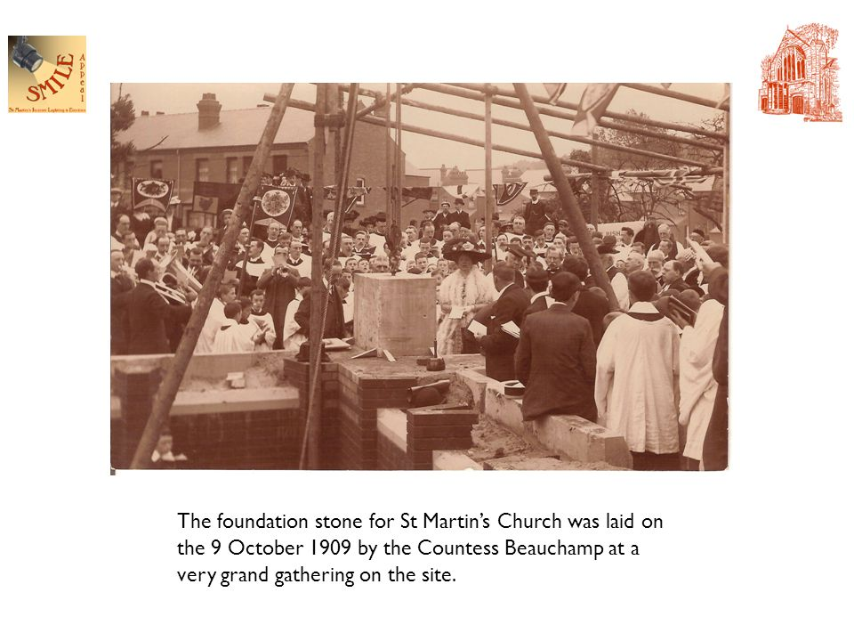 The foundation stone for St Martin's Church was laid on the 9 October 1909 by the Countess Beauchamp at a very grand gathering on the site.