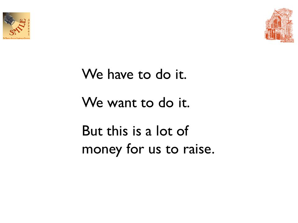 We have to do it. We want to do it. But this is a lot of money for us to raise.
