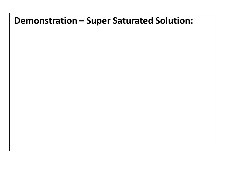 Demonstration – Super Saturated Solution: