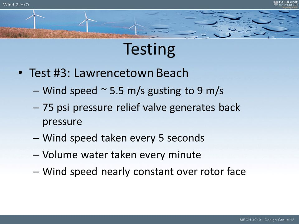Test #3: Lawrencetown Beach – Wind speed ~ 5.5 m/s gusting to 9 m/s – 75 psi pressure relief valve generates back pressure – Wind speed taken every 5