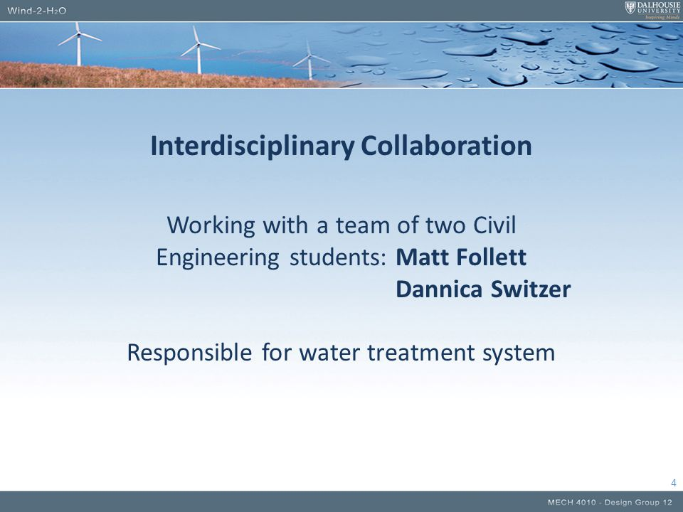 Interdisciplinary Collaboration Working with a team of two Civil Engineering students: Matt Follett Dannica Switzer Responsible for water treatment sy