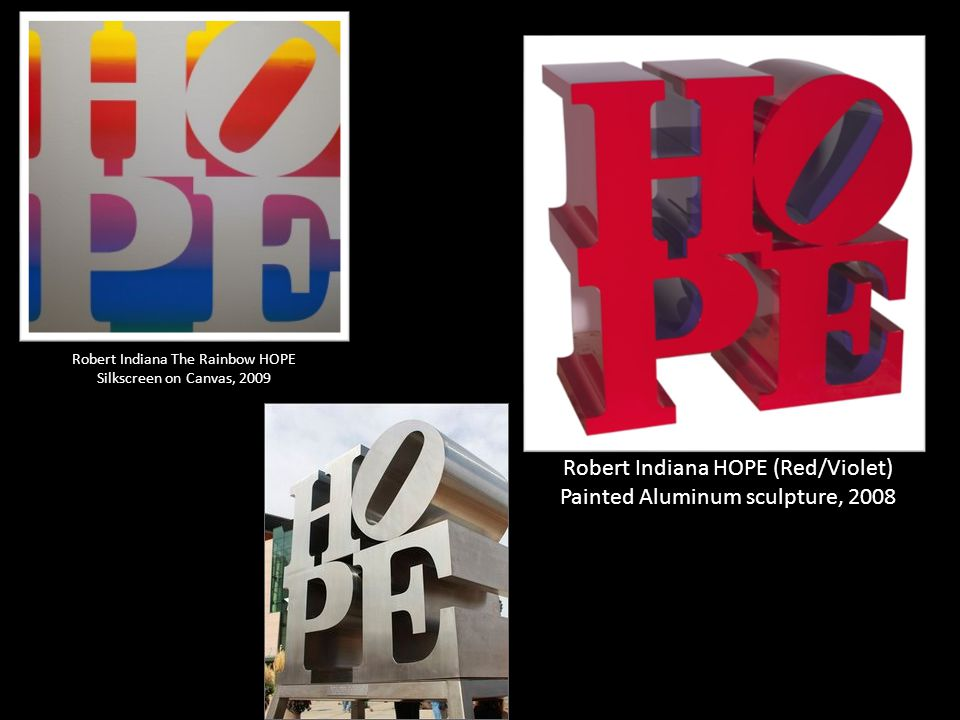 Robert Indiana The Rainbow HOPE Silkscreen on Canvas, 2009 Robert Indiana HOPE (Red/Violet) Painted Aluminum sculpture, 2008