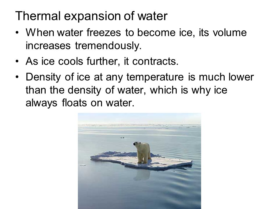Thermal expansion of water When water freezes to become ice, its volume increases tremendously. As ice cools further, it contracts. Density of ice at
