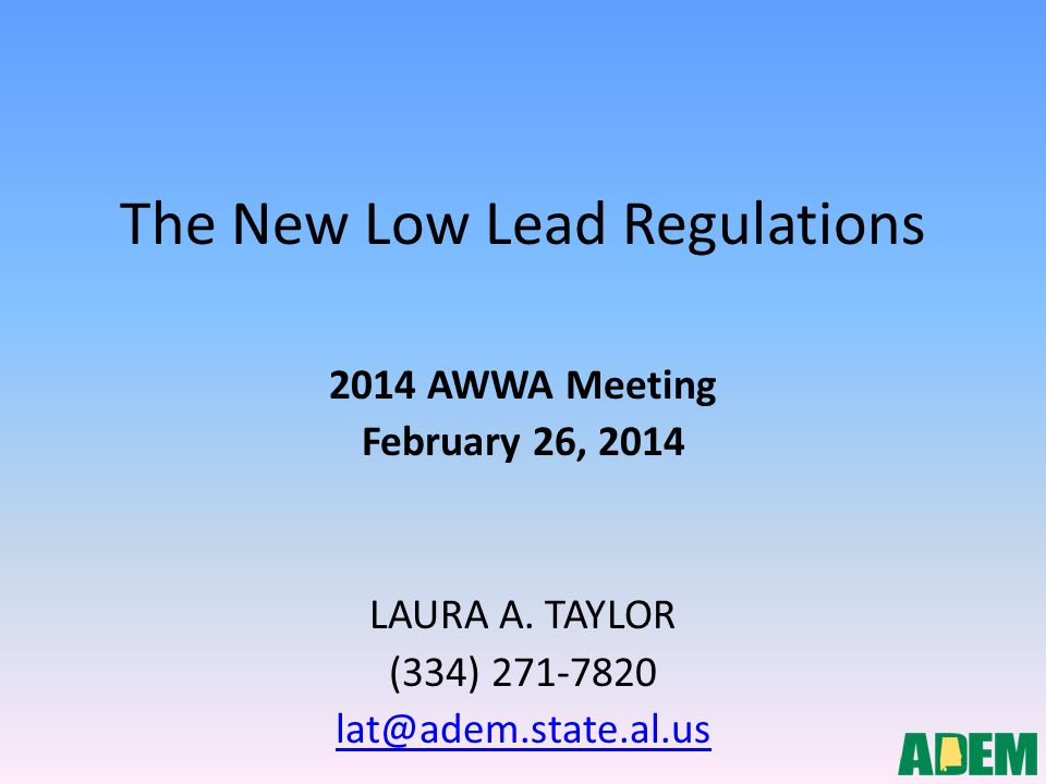 The New Low Lead Regulations 2014 AWWA Meeting February 26, 2014 LAURA A.