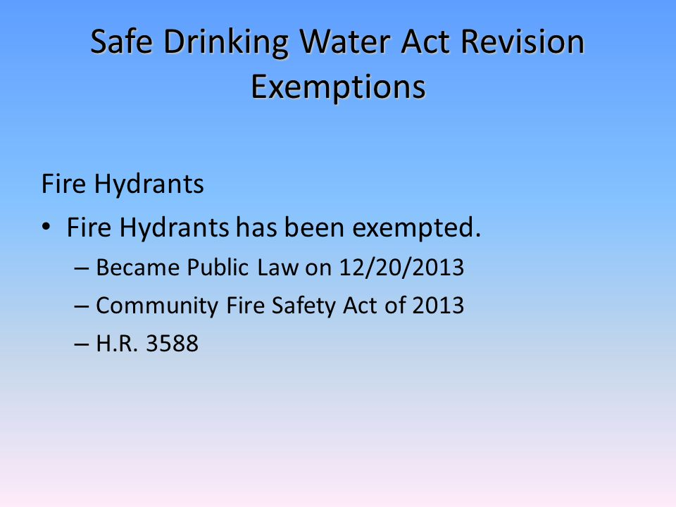Safe Drinking Water Act Revision Exemptions Fire Hydrants Fire Hydrants has been exempted.