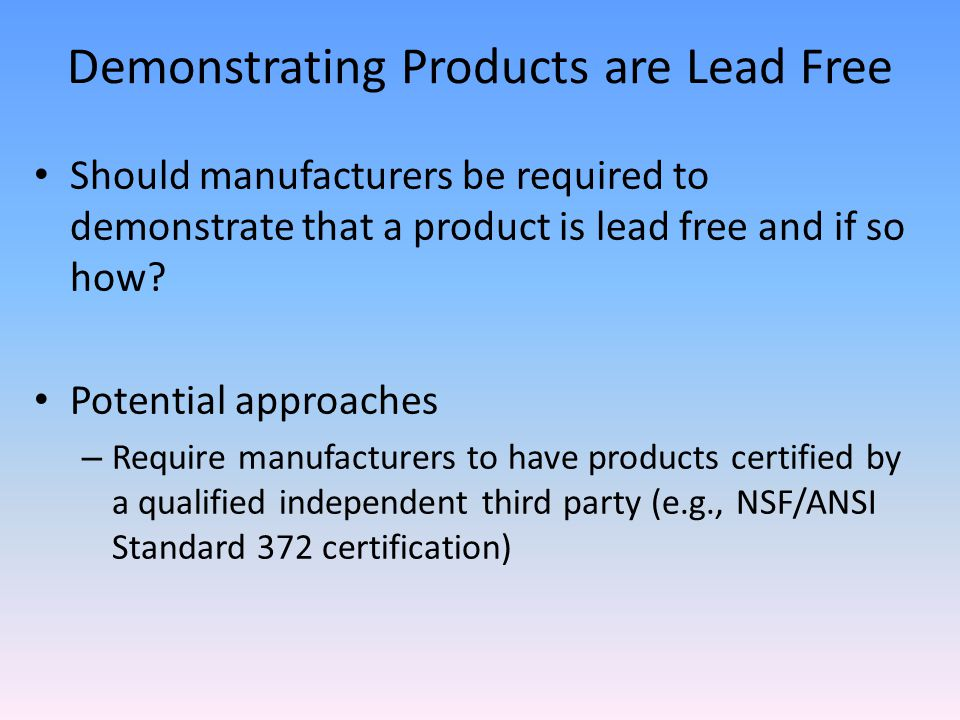 Demonstrating Products are Lead Free Should manufacturers be required to demonstrate that a product is lead free and if so how.