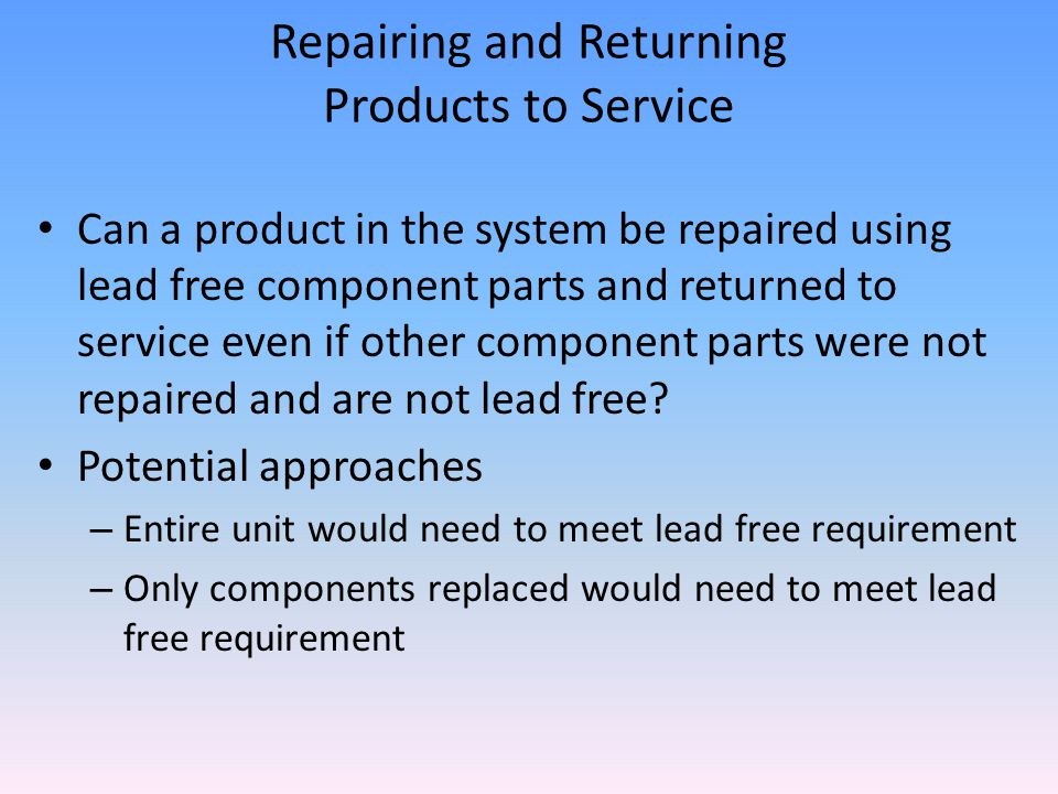 Repairing and Returning Products to Service Can a product in the system be repaired using lead free component parts and returned to service even if other component parts were not repaired and are not lead free.