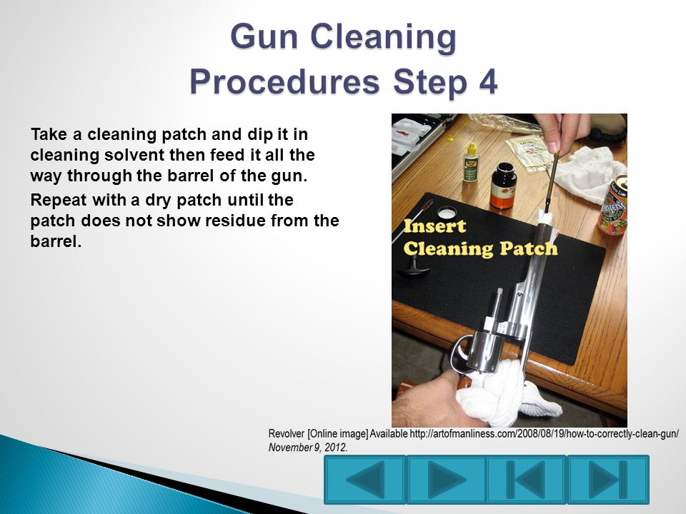 Take a cleaning patch and dip it in cleaning solvent then feed it all the way through the barrel of the gun.