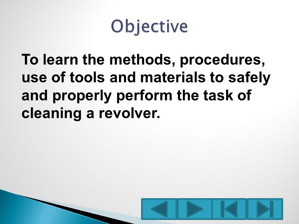 To learn the methods, procedures, use of tools and materials to safely and properly perform the task of cleaning a revolver.