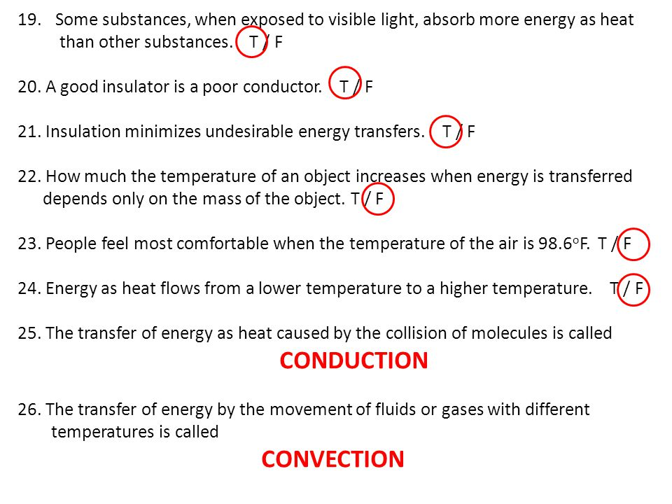 19.Some substances, when exposed to visible light, absorb more energy as heat than other substances. T / F 20. A good insulator is a poor conductor. T