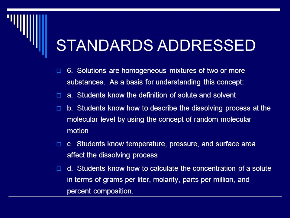 STANDARDS ADDRESSED  6. Solutions are homogeneous mixtures of two or more substances.